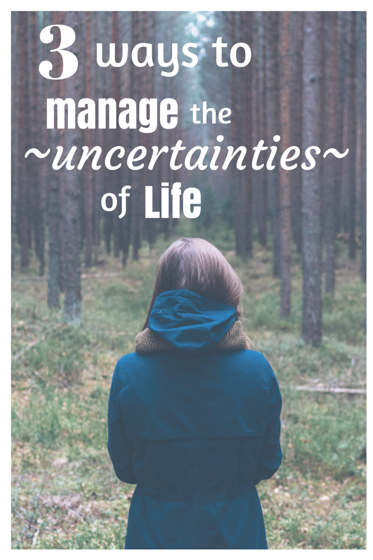 3-ways-to-manage-the-uncertainties-of-life