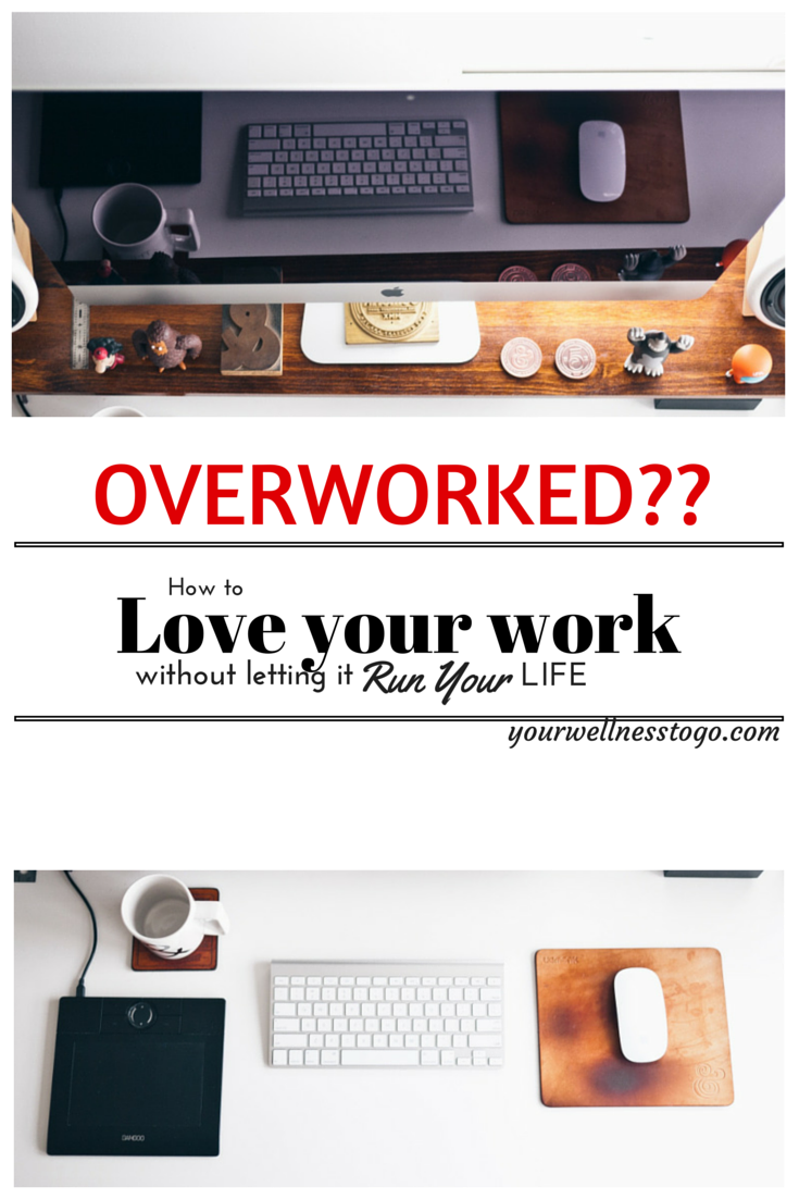 how-to-love-your-work-without-letting-it-run-your-life